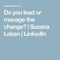 Do you lead or manage the change? | Suzana Leben | LinkedIn