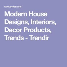 Modern House Designs, Interiors, Decor Products, Trends - Trendir