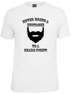 Funny t shirt.  Never bring a mustache to a beard fight. Funny shirt about beards. Beard. Funny saying. Pink Pig Printing.