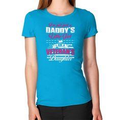 I'm not just a Daddy's Little Girl I am a Veteran's Daughter Women's T-Shirt
