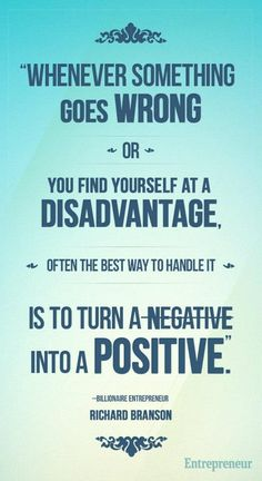 Turn a negative into a Positive! Richard Branson Quote Wednesday Fuel | Bloggeretterized