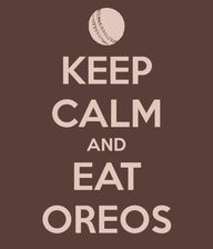 Keep Calm and Eat Oreos