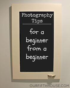 our fifth house: Photography Tips For A Beginner From A Beginner