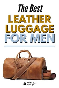 We picked out some of the best leather duffle bag, carry-ons, and leather laptop bags for men available on the market, and explain the terms used to measure their greatness. \\ mens travel bag, leather luggage for men, best luggage for travel for men, carry on luggage for me