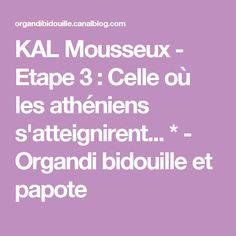 KAL Mousseux - Etape 3 : Celle où les athéniens s'atteignirent... * - Organdi bidouille et papote