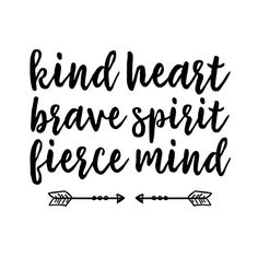 Kind Heart, Brave Spirit, Fierce Mind.