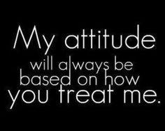 Mi actitud siempre se basa en cómo me tratas