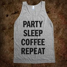 """Party Sleep Coffee Repeat (Tank) Instead of """"party"""" it should say """"PINNING"""" §;))"""