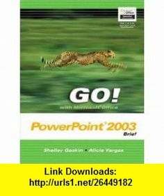 GO! with Microsoft Office PowerPoint 2003 Brief and Student CD Package (9780132437738) Shelley Gaskin, Alicia Vargas , ISBN-10: 0132437732  , ISBN-13: 978-0132437738 ,  , tutorials , pdf , ebook , torrent , downloads , rapidshare , filesonic , hotfile , megaupload , fileserve