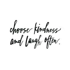 Choose kindness and laugh often. #wisdom #affirmations #kindness #laughter