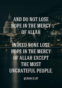 As Muslims, we shouldn't lose Hope. We have Allah!! Trust in His Promises!
