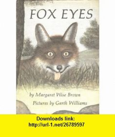 Fox Eyes (9780394931166) Margaret Wise Brown , ISBN-10: 0394931165  , ISBN-13: 978-0394931166 ,  , tutorials , pdf , ebook , torrent , downloads , rapidshare , filesonic , hotfile , megaupload , fileserve