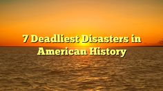 7 Deadliest Disasters in American History - https://plus.google.com/113941931414026710924/posts/2Qr4g1PoJtP