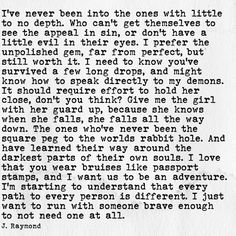 I absolutely have fallen in love with this. It's like reading a page from my soul and the words were written describing us. Pretty Words, Beautiful Words, Beautiful Things, Poem Quotes, Life Quotes, Truth Quotes, Qoutes, J Raymond Quotes, My Demons
