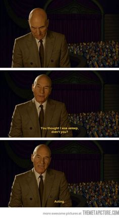 Patrick Stewart, Actor…  I want him, Tim Gunn, and David Tennant to be my best friends forever.