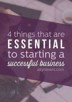 4 Things That Are Essential to Starting a Successful Business