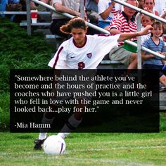 Never forget why you play the best game on Earth. Inspirational Soccer Quotes, Mia Hamm, Soccer Inspiration, Never Look Back, Best Games, Falling In Love, Coaching, Athlete, Forget