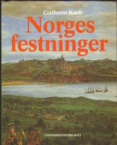 """""""Norges festninger - fra Fredriksten til Vardøhus"""" av Guthorm Kavli"""