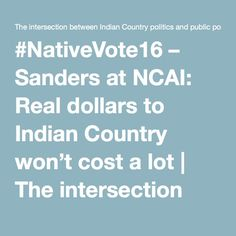 #NativeVote16 – Sanders at NCAI: Real dollars to Indian Country won't cost a lot | The intersection between Indian Country politics and public policy