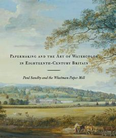 Papermaking and the Art of Watercolor in Eighteenth-Century Britain: Paul Sandby and the Whatman Paper Mill | britishart.yale.edu