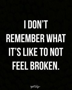 """Top 70 Broken Heart Quotes And Heartbroken Sayings - Page 6 of 7 """"I don't remember what it's like to not feel broken. Dark Quotes, Real Quotes, True Quotes, Quotes To Live By, Quotes Quotes, Pretty Quotes, Film Quotes, Random Quotes, Happy Quotes"""