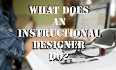 Instructional Designer - What Does This Person Actually Do?