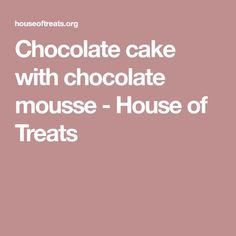 Chocolate cake with chocolate mousse - House of Treats
