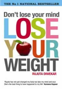 Don't Lose Your Mind, Lose Your Weight by Rujuta Diwekar   http://www.indiaplaza.com/dont-lose-your-mind-lose-your-weight-rujuta-diwekar/books/9788184001051.htm?utm_medium=social-media_campaign=Pinterest+daily+updates_source=Pinterest