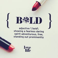 Be bold!