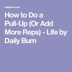 How to Do a Pull-Up (Or Add More Reps) - Life by Daily Burn