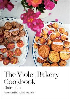 The Violet Bakery Cookbook, Claire Ptak.