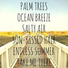 Palm trees, ocean breeze. Salty air, sunkissed hair.