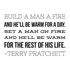 Set a man on fire... today's inspirational quote
