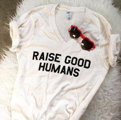 """RAISE GOOD HUMANS"" V-Neck Tee. Graphic Tee"