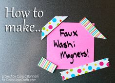 How to make faux washi tape magnets from dollar store materials (and mod podge...of course!)