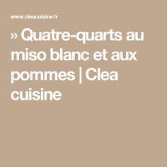 » Quatre-quarts au miso blanc et aux pommes | Clea cuisine