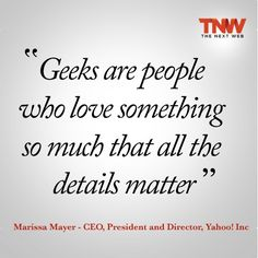 """""""Geeks are people who…."""" by Marrisa Mayer. Inc by Next Web """"Geeks are people who…."""" by Marrisa Mayer. Inc by Next Web The Words, Geeks, Nerd Love, My Love, Nerd Geek, Quotes To Live By, Geek Love Quotes, Time Quotes, Crush Quotes"""