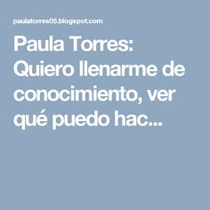 Paula Torres: Quiero llenarme de conocimiento, ver qué puedo hac...