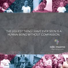The ugliest thing I have ever seen is a human being without compassion. Rafiki Quotes, Intelligent People, Self Serve, Kinds Of People, When Someone, How Beautiful, Compassion, Being Ugly, Brave