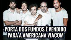 Porta dos Fundos é vendido para a americana Viacom em negócio de US$ 11 ...