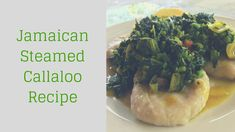 Steamed Callaloo, anyone? Today, we present you with a classic Jamaican steamed Callaloo dish. Try this simple and easy to prepare recipe now.