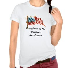 Daughters of theAmerican Revolution T Shirts