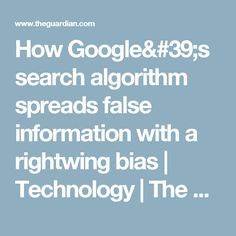How Google's search algorithm spreads false information with a rightwing bias | Technology | The Guardian