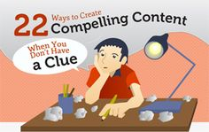 22 Compelling Content Ideas When You Don't Have a Clue (that would encompass many, many people ;)
