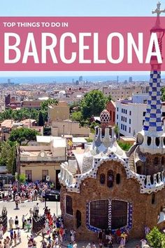 The Top Things to Do in Barcelona, Spain | Travel Guide