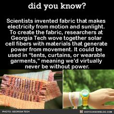 """Scientists invented fabric that makes electricity from motion and sunlight. To create the fabric, researchers at Georgia Tech wove together solar cell fibers with materials that generate power from movement. It could be used in """"tents, curtains, or..."""