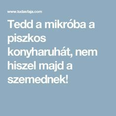 Tedd a mikróba a piszkos konyharuhát, nem hiszel majd a szemednek! Cleaning Hacks, Life Hacks, Household, Projects To Try, Diy, Home Decor, Creative, Tips, Ideas