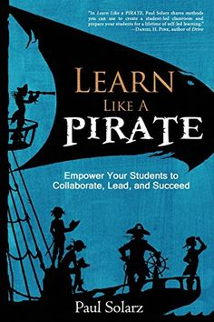Learn Like a PIRATE: Empower Your Students to Collaborate, Lead, and Succeed: Paul Solarz: 9780988217669: Amazon.com: Books