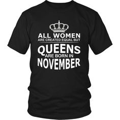 All Women Are Created Equal But Queens Are Born In November T-Shirt – teefim