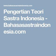 Pengertian Teori Sastra Indonesia - Bahasasastraindonesia.com